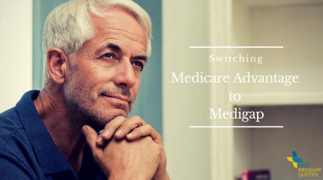 Switching medicare advantage to medigap